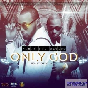 P.R.E - Only God ft. Davido